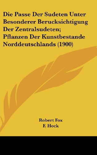 Die Passe Der Sudeten Unter Besonderer Berucksichtigung Der Zentralsudeten; Pflanzen Der Kunstbestande Norddeutschlands (1900)