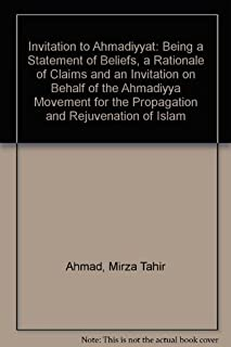 Invitation to Ahmadiyyat: Being a statement of beliefs, a rationale of claims, and an invitation, on behalf of the Ahmadiyya Movement for the propagation and rejuvenation of Islam