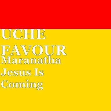 Maranatha Jesus Is Coming