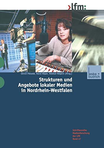 Strukturen und Angebote lokaler Medien in Nordrhein-Westfalen (Schriftenreihe Medienforschung der Landesanstalt für Medien in NRW (47), Band 47)