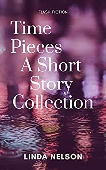 Time Pieces: A Short Story Collection by [Linda Nelson]