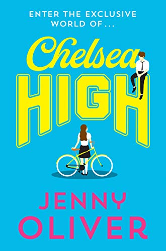Chelsea High: from bestselling author, Jenny Oliver, comes the YA romance...
