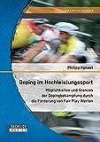 Doping im Hochleistungssport: Möglichkeiten und Grenzen der Dopingbekämpfung durch die Förderung von Fair Play Werten