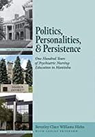 Politics, Personalities, and Persistence: One Hundred Years of Psychiatric Nursing Education in Manitoba