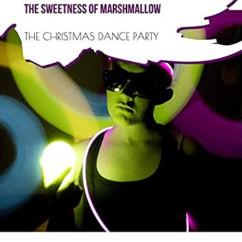 The Sweetness Of Marshmallow - The Christmas Dance Party