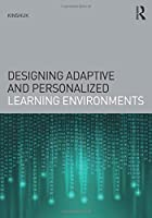 Designing Adaptive and Personalized Learning Environments (Interdisciplinary Approaches to Educational Technology)