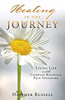 Healing in the Journey: Living Life with Complex Regional Pain Syndrome
