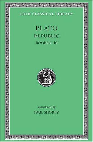 Plato: The Republic, Books 6-10 (Loeb Classical Library, No. 276) (Vol 6, Bks.VI-X) (Greek and English Edition)