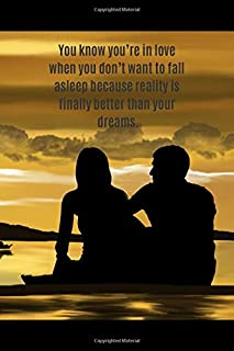 You know you're in love when you don't want to fall asleep because reality is finally better than your dreams: Love Quotes...