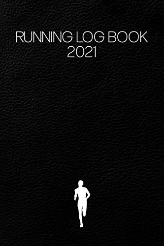Running Log Book 2021: Journal Gift for Runners Man Workout Planner Wife Diary Fitness Daily Marathon Timer Day World Run Fast Eat Slow Training ... Minimalist Triathlon Perfectly Notebook
