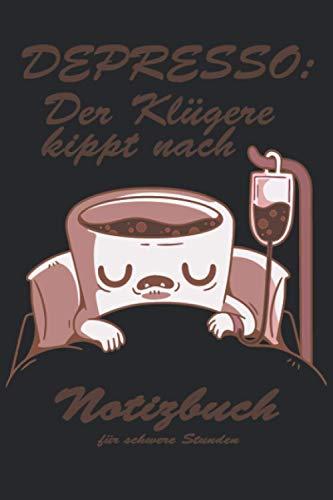 DEPRESSO - Der Klügere kippt nach!: Notizbuch für Kaffeefans: Gepunktet Notizblock 120 Seiten ca. A5 Format; Dotgrid 6x9