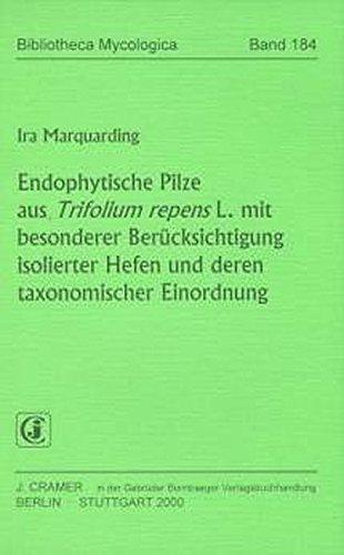 Endophytische Pilze aus Trifolium repens L. mit besonderer Berücksichtigung isolierter Hefen und deren taxonomischer Einordnung (Bibliotheca Mycologica)