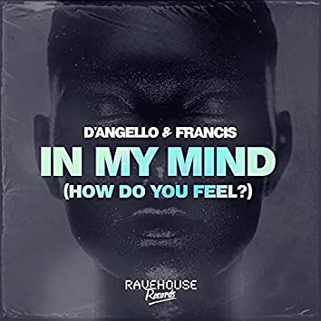 In My Mind (How Do You Feel?)