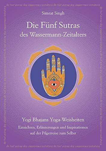 Die Fünf Sutras des Wassermann-Zeitalters: Yogi Bhajans Kundalini Yoga Sutras - Weisheit und Inspiration auf der Pilgerreise zum Selbst