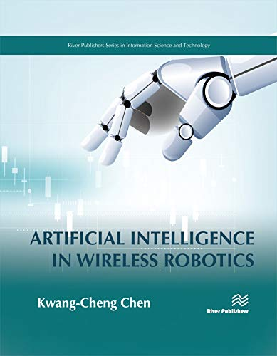 Artificial Intelligence in Wireless Robotics (River Publishers Series in Information Science and Technology)
