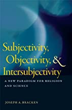 Subjectivity, Objectivity, and Intersubjectivity: A New Paradigm for Religion and Science