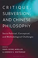 Critique, Subversion, and Chinese Philosophy: Sociopolitical, Conceptual, and Methodological Challenges