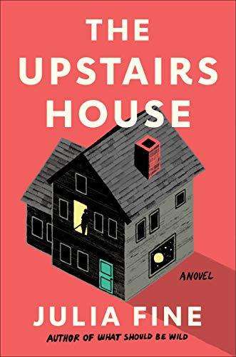 The Upstairs House: A Novel by [Julia Fine]