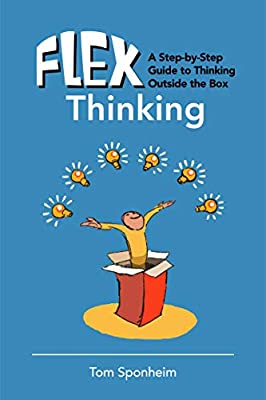 Flex Thinking: A Step-by-Step Guide to Thinking Outside the Box