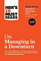 "HBR's 10 Must Reads on Managing in a Downturn, Expanded Edition (with bonus article ""Preparing Your Business for a Post-Pandemic World"" by Carsten Lund Pedersen and Thomas Ritter)"