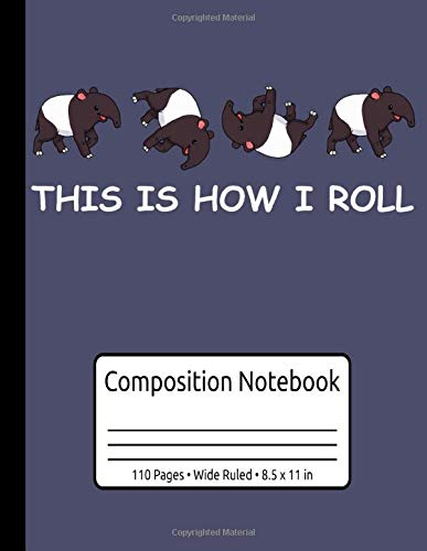 This Is How I Roll Funny Tapir Gifts Tapir Composition Notebook Wide Ruled 110 Pages 8.5 x 11 in: Tapir Journal