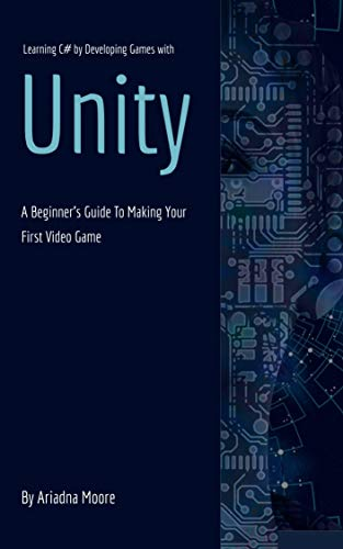 Learning C# by Developing Games with Unity: A Beginner's Guide To Making Your First Video Game , 1st Edition