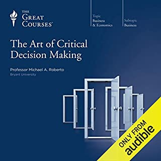 The Art of Critical Decision Making                   Written by:                                                                                                                                 Michael A. Roberto,                                                                                        The Great Courses                               Narrated by:                                                                                                                                 Michael A. Roberto                      Length: 12 hrs and 22 mins     12 ratings     Overall 4.7