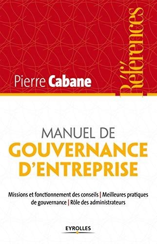 Manuel de gouvernance d'entreprise: Missions et fonctionnement des conseils - Meilleures pratiques de gouvernance - Rôle des administrateurs.
