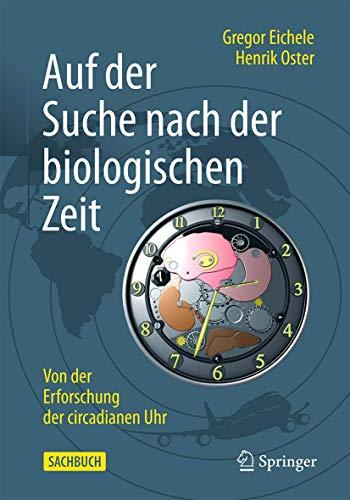 Auf der Suche nach der biologischen Zeit: Von der Erforschung der circadianen Uhr