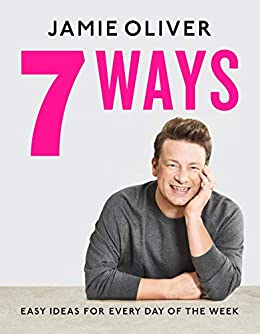 7 Ways: Easy Ideas for Every Day of the Week by [Jamie Oliver]