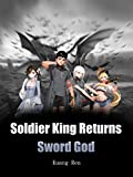 Soldier King Returns: Sword God: A supernatural urban fantasy Novel ( sexy teens action-adventure story in harem english with mercenary romance ) Book 2 (English Edition)