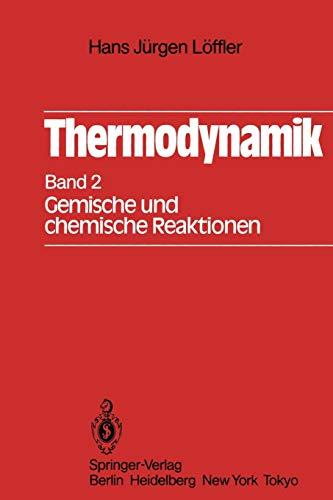 Thermodynamik: Zweiter Band Gemische und chemische Reaktionen