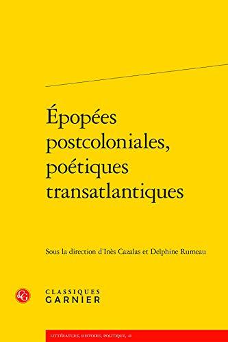 Épopées postcoloniales, poétiques transatlantiques (Littérature, histoire, politique (41))