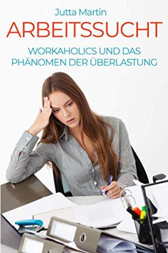 Arbeitssucht: Workaholics und das Phänomen der Überlastung