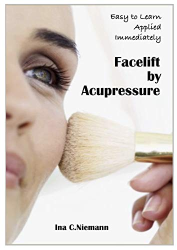 Facelift by Acupressure Beauty and Vitality at your Fingertips: Beauty and Vitality at your Fingertips