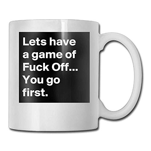 100% Ceramic 11-Ounce White Mug Fashion Lets Have A Game Of Fuck Off You Go First Custom