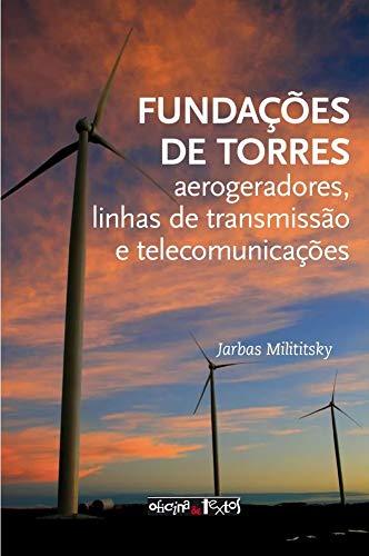 Fundações de Torres: Aerogeradores, Linhas de Transmissão e Telecomunicações