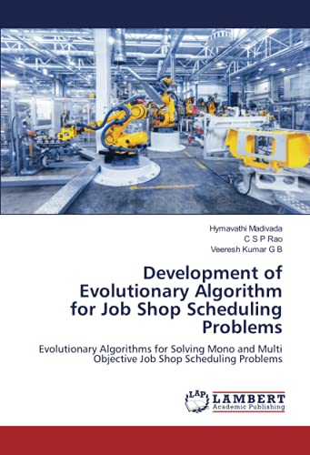 Development of Evolutionary Algorithm for Job Shop Scheduling Problems: Evolutionary Algorithms for Solving Mono and Multi Objective Job Shop Scheduling Problems