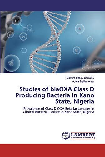 Studies of blaOXA Class D Producing Bacteria in Kano State, Nigeria: Prevalence of Class D OXA Beta-lactamases in Clinical Bacterial Isolate in Kano State, Nigeria