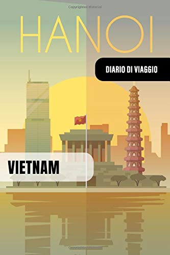 Vietnam Diario di Viaggio: Journal di Bordo Guidato da Scrivere / Compilare - 52 Citazioni di Viaggio Famose, Agenda Giornaliera con Pianificazione ... di Viaggio per Viaggiatori in Vacanza