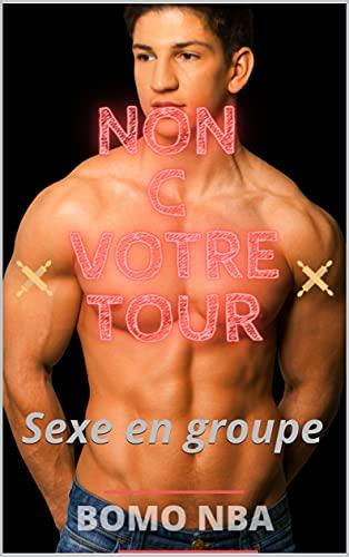 NON C'EST VOTRE TOUR: Sexe en groupe (French Edition)