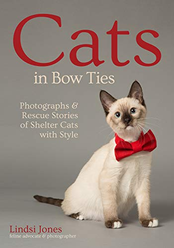 Cats in Bow Ties: Photographs & Rescue Stories of Shelter Cats with Style