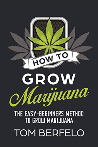 How to Grow Marijuana: The Easy-Beginners Method to Grow Marijuana