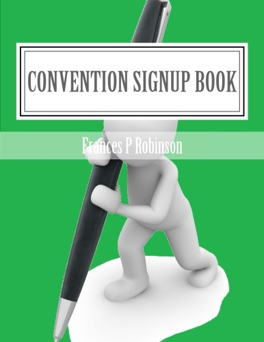 Convention Signup Book: Book of Signup Sheets for Convention Vendors. Good for Home Shows, Conferences, Seminars, Gift Shows or other events for ... checklist for equipment and supply reminder.
