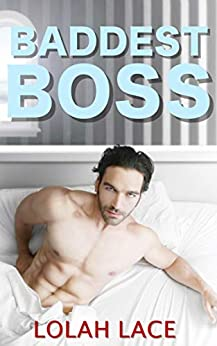 Baddest Boss (Boss Series Book 3) by [Lolah Lace]