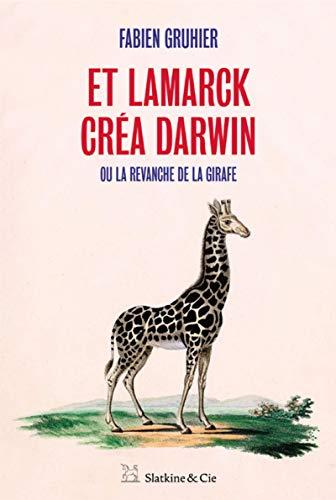 Et Lamarck créa Darwin - Ou la revanche de la girafe