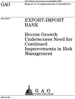 Export-Import Bank: recent growth underscores need for continued improvements in risk management: report to congressional ...