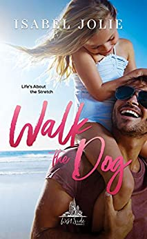 Walk the Dog: A Hot Single Dad Romance by [Isabel Jolie]