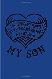 Two Things Last Forever My Tattoos And The Love I Have For My Son: Tattoo Quote Undated Planner | Weekly & Monthly No Year Pocket Calendar | Medium 6x9 Softcover | For Paint On Body Art Colors Fans