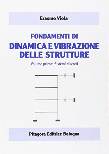 Fondamenti di dinamica e vibrazione delle strutture. Sistemi discreti (Vol. 1)